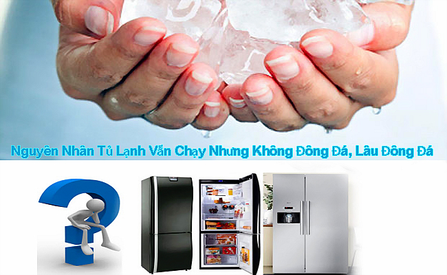 Tủ Lạnh Vẫn Chạy Nhưng Không Đông Đá, Lâu Đông Đá